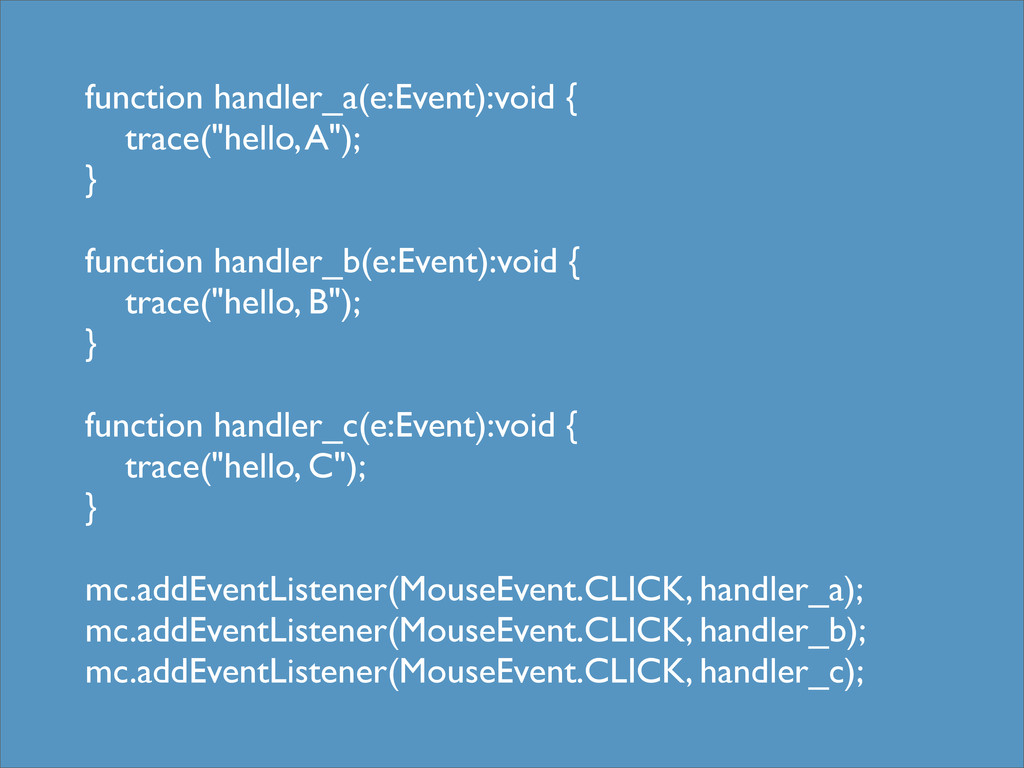 """function handler_a(e:Event):void { trace(""""hello..."""