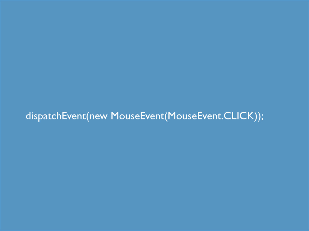 dispatchEvent(new MouseEvent(MouseEvent.CLICK));