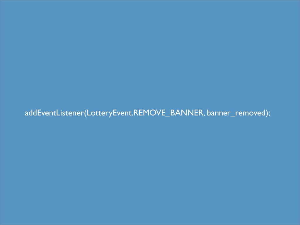 addEventListener(LotteryEvent.REMOVE_BANNER, ba...