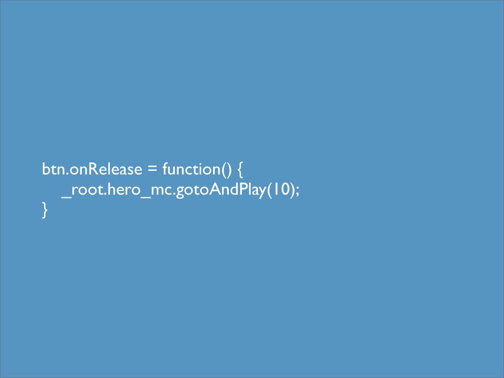 btn.onRelease = function() { _root.hero_mc.goto...