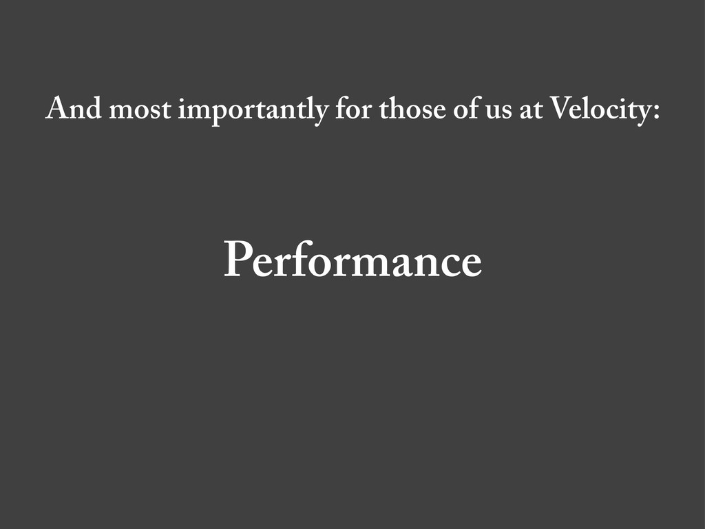 And most importantly for those of us at Velocit...