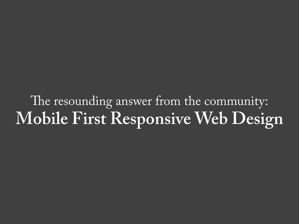 e resounding answer from the community: Mobile ...