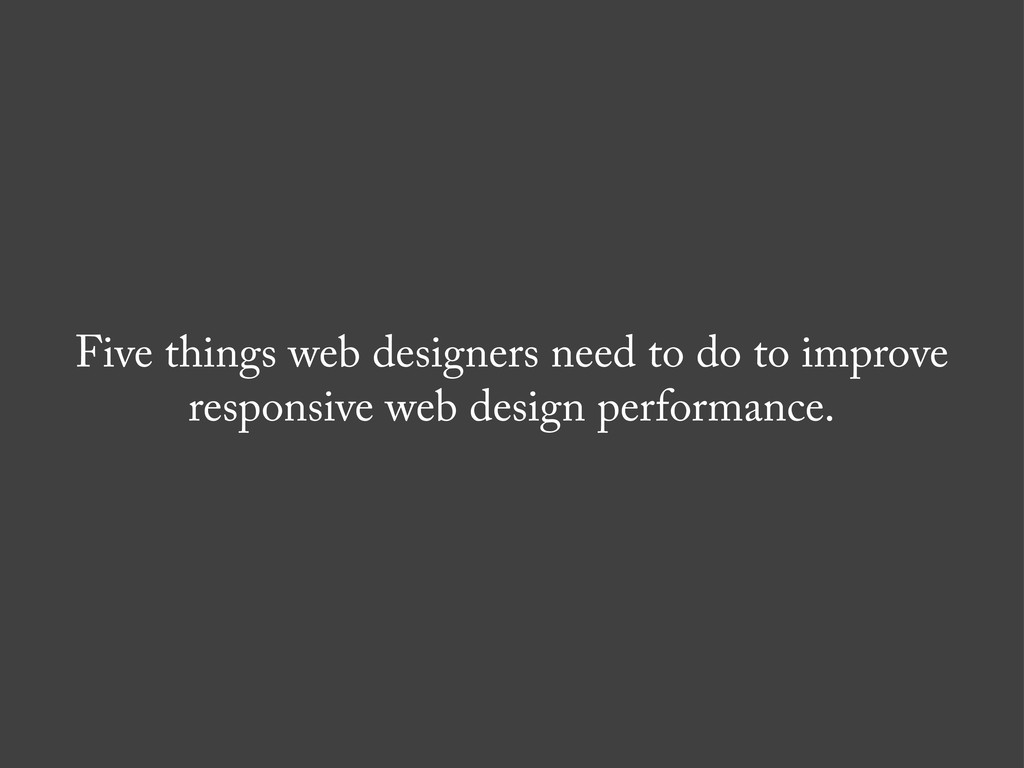 Five things web designers need to do to improve...