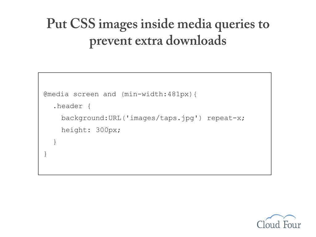 Put CSS images inside media queries to prevent ...