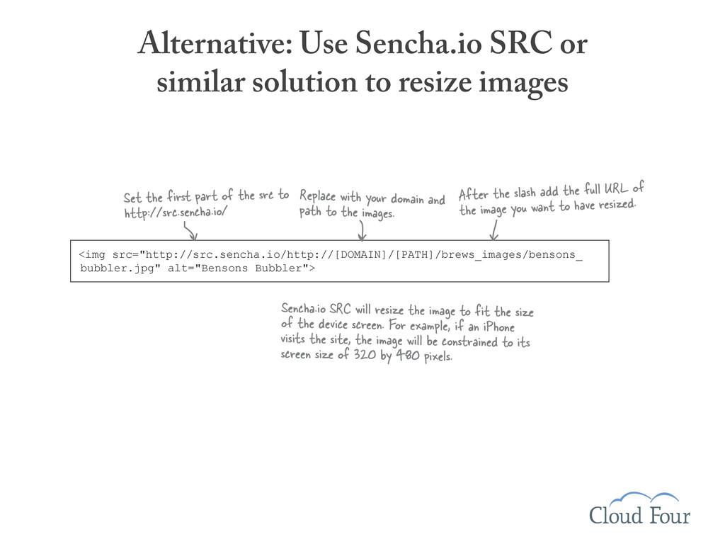Alternative: Use Sencha.io SRC or similar solut...