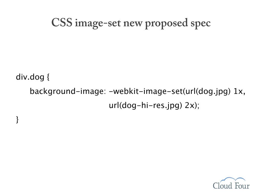 div.dog { background-image: -webkit-image-set(u...