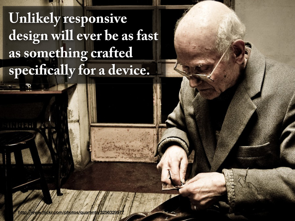 Unlikely responsive design will ever be as fast...