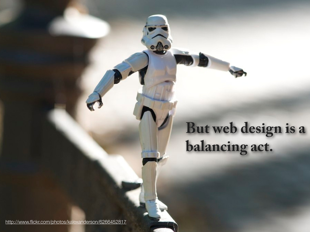 But web design is a balancing act. http://www.fl...
