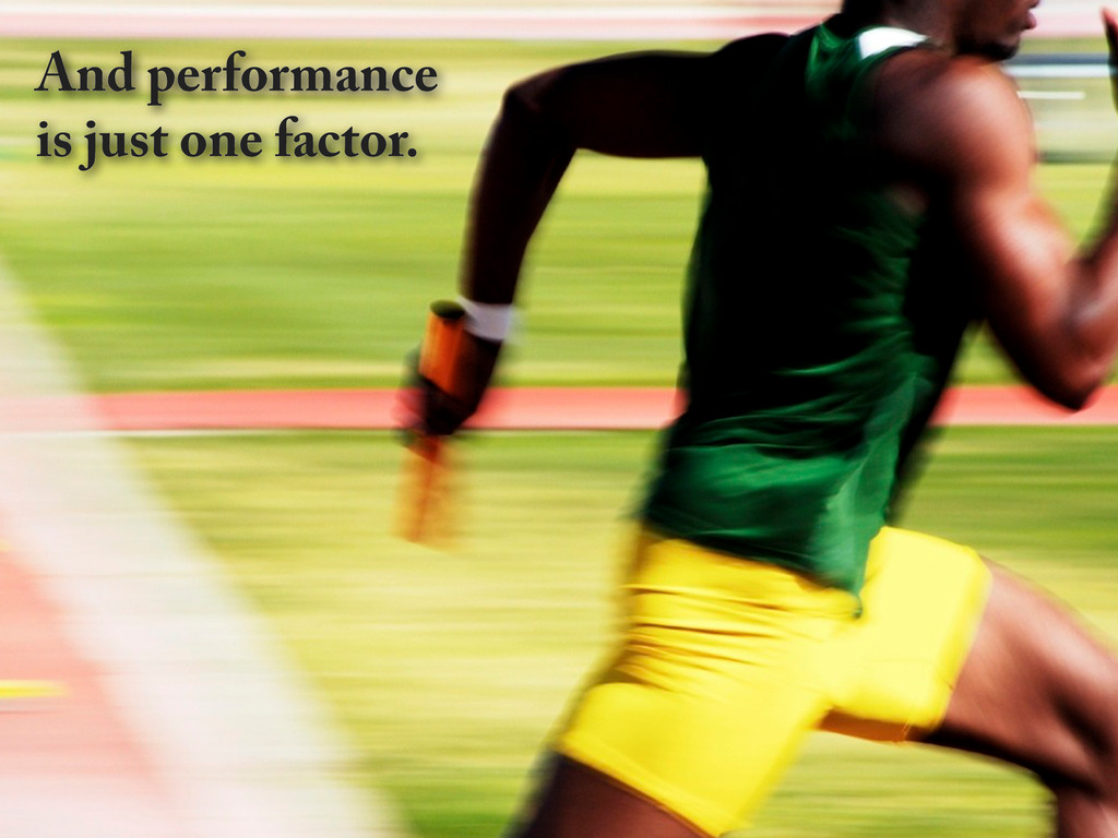 And performance is just one factor.