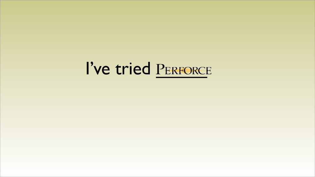 I've tried _____
