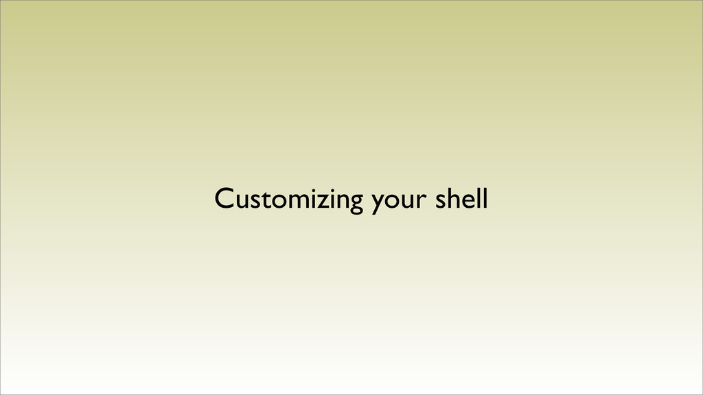 Customizing your shell