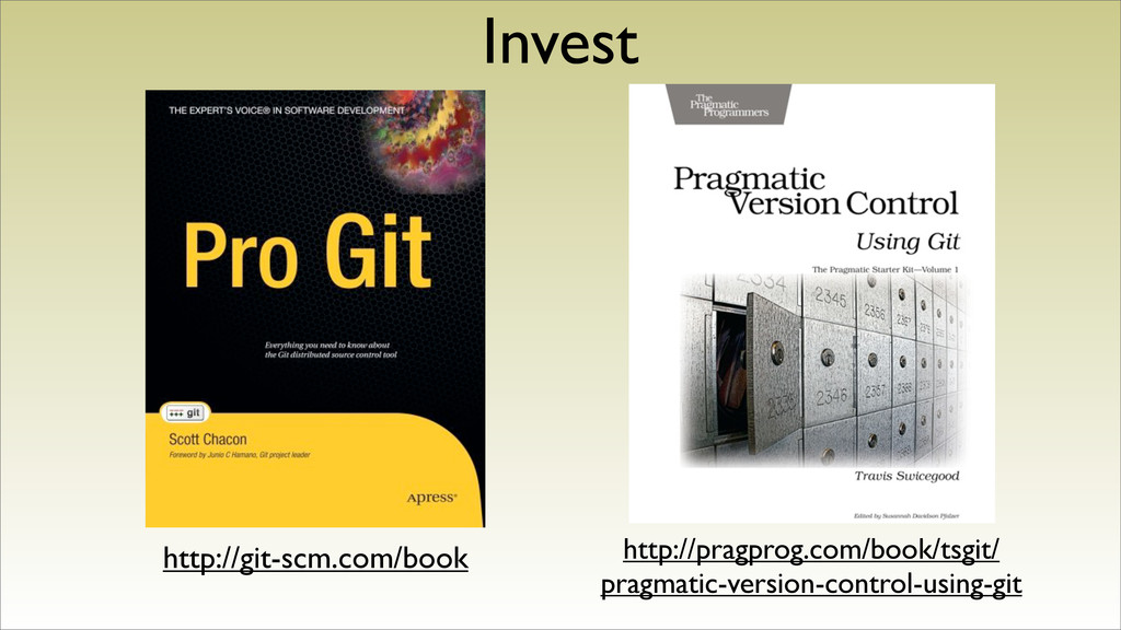 Invest http://git-scm.com/book http://pragprog....