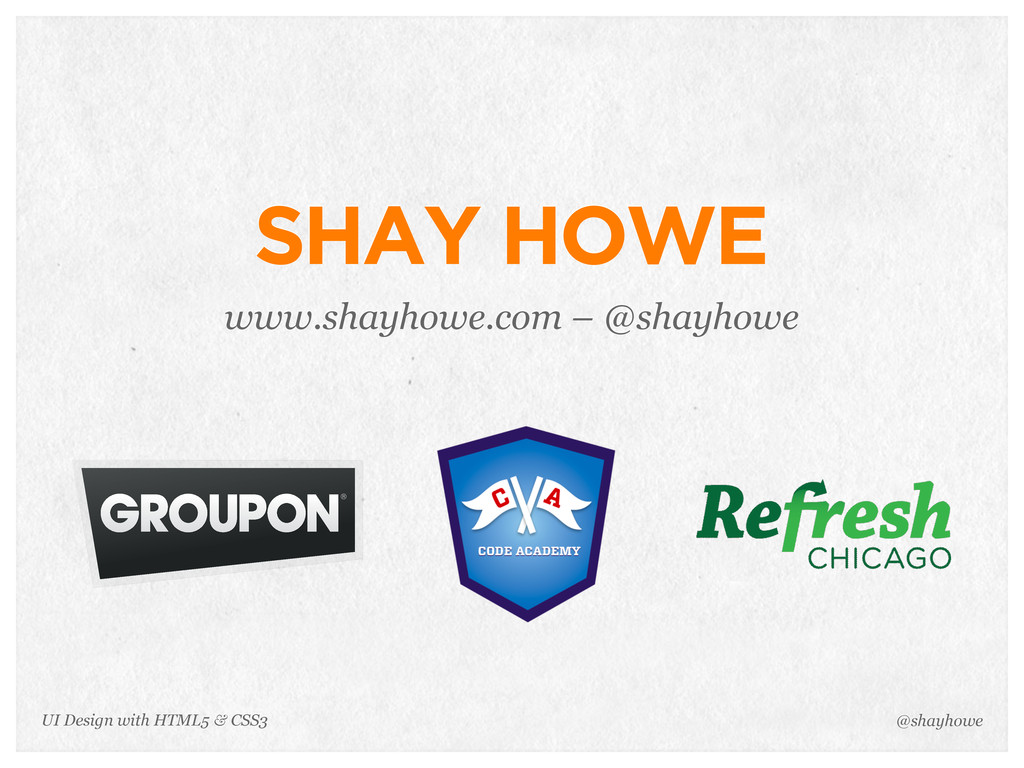 UI Design with HTML5 & CSS3 SHAY HOWE www.shayh...