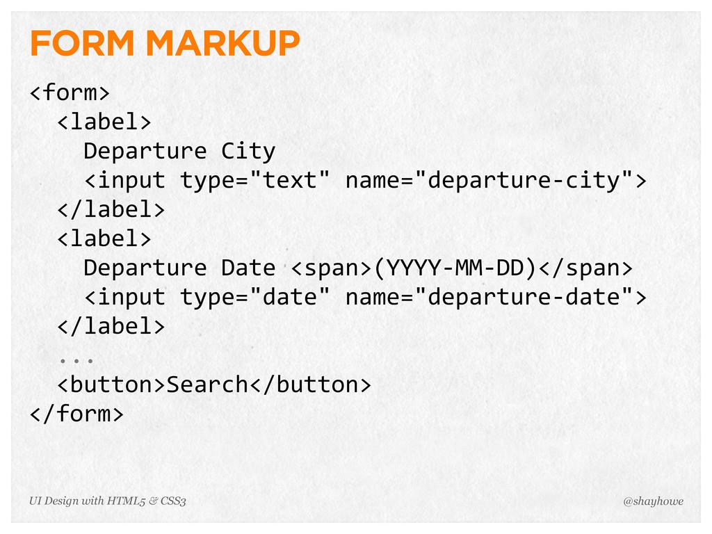 FORM MARKUP <form>   <label>     Departur...