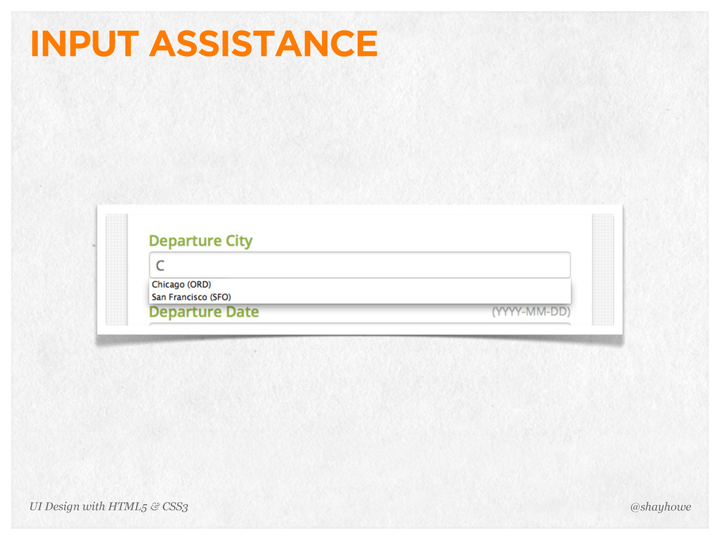 INPUT ASSISTANCE @shayhowe UI Design with HTML5...
