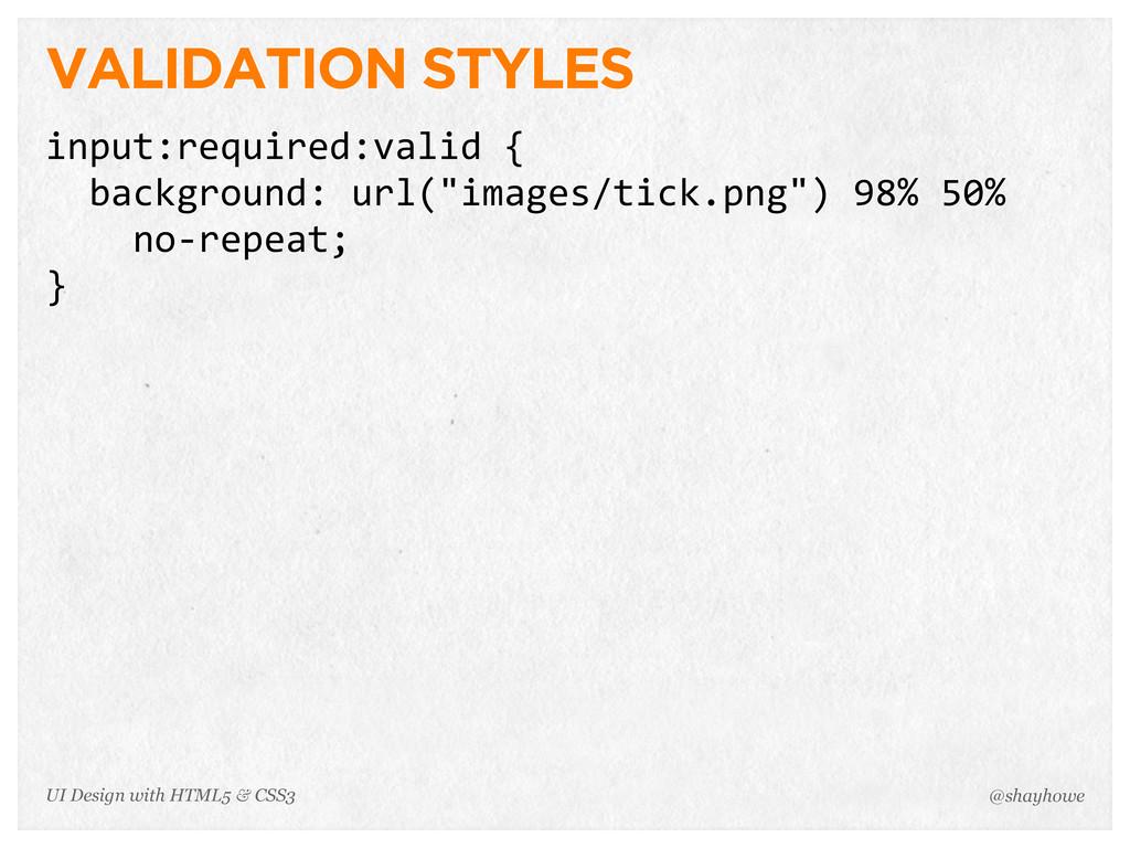 VALIDATION STYLES input:required:valid {   b...