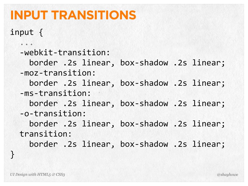 INPUT TRANSITIONS input {   ...   -‐webki...