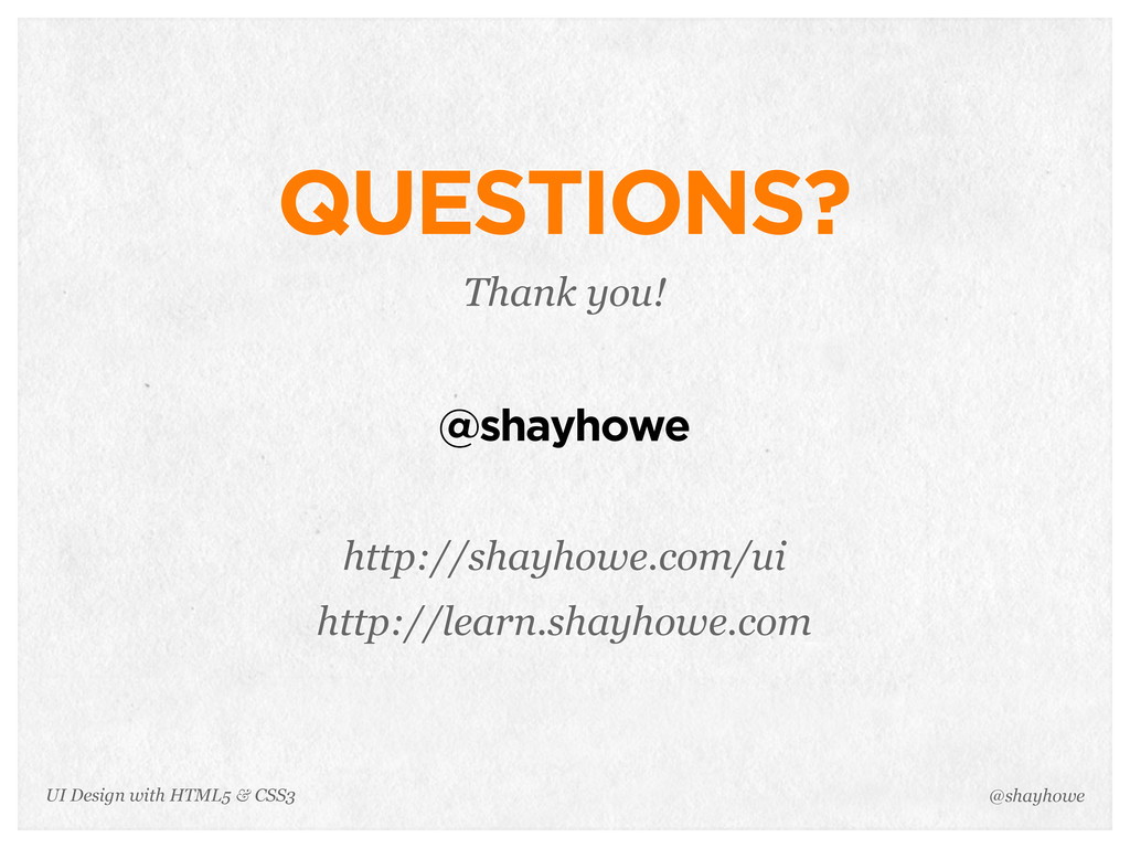 QUESTIONS? Thank you! @shayhowe http://shayhowe...