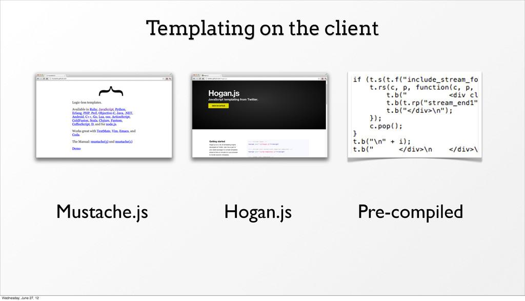 Templating on the client Hogan.js Mustache.js P...