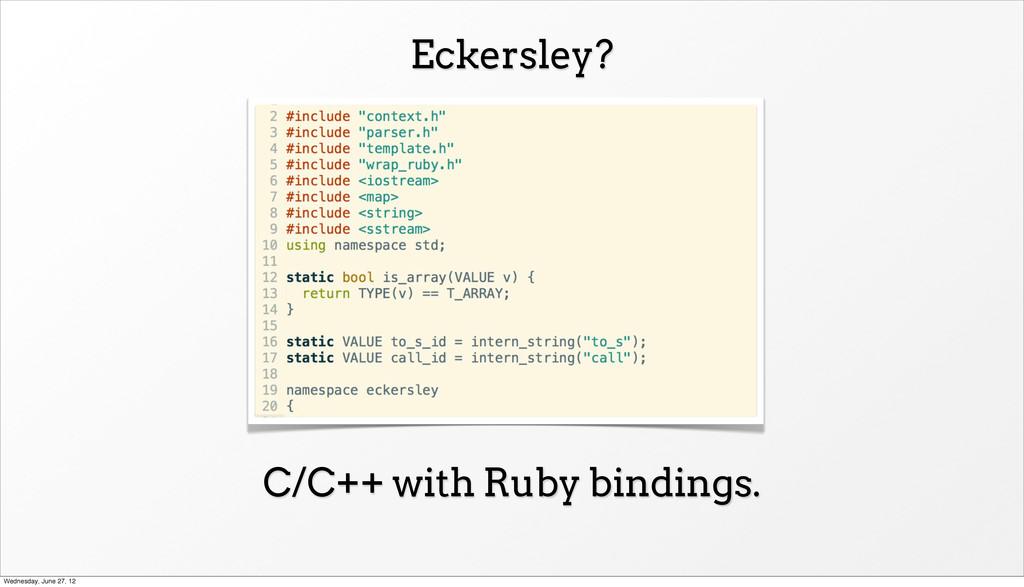Eckersley? C/C++ with Ruby bindings. Wednesday,...
