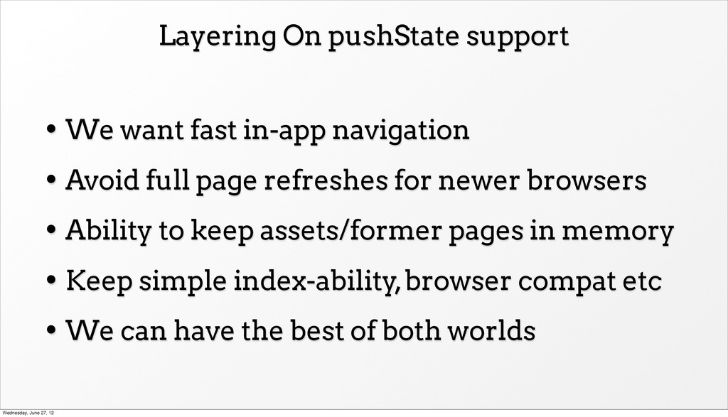 Layering On pushState support • We want fast in...