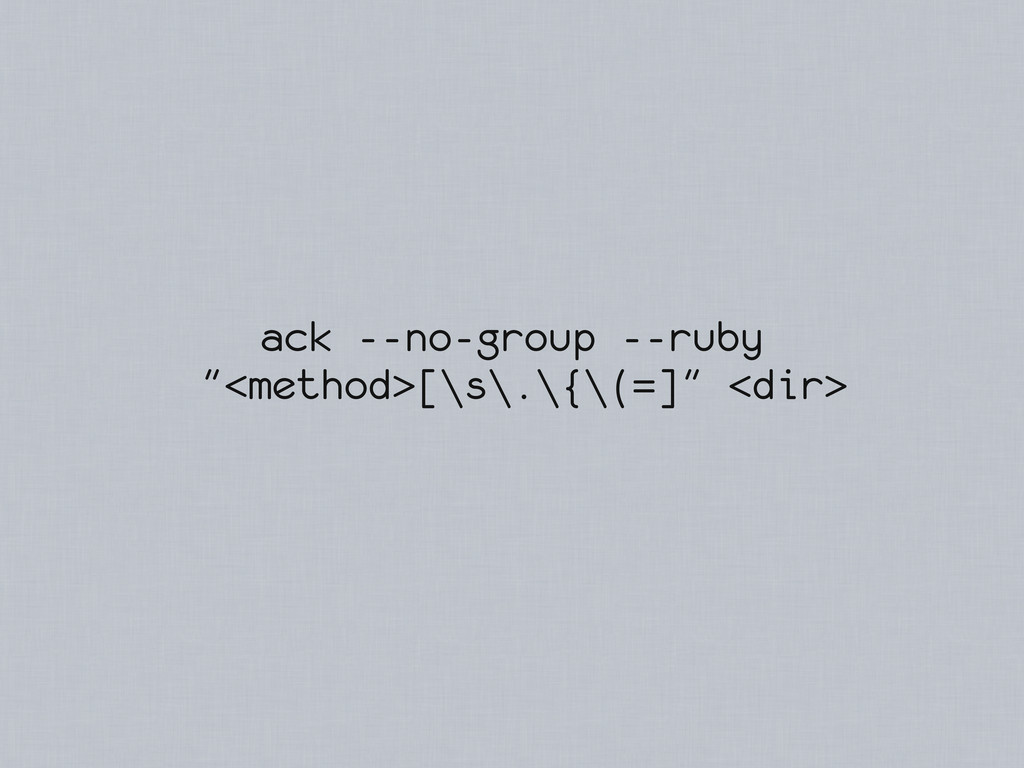 """ack --no-group --ruby """"<method>[\s\.\{\(=]"""" <di..."""
