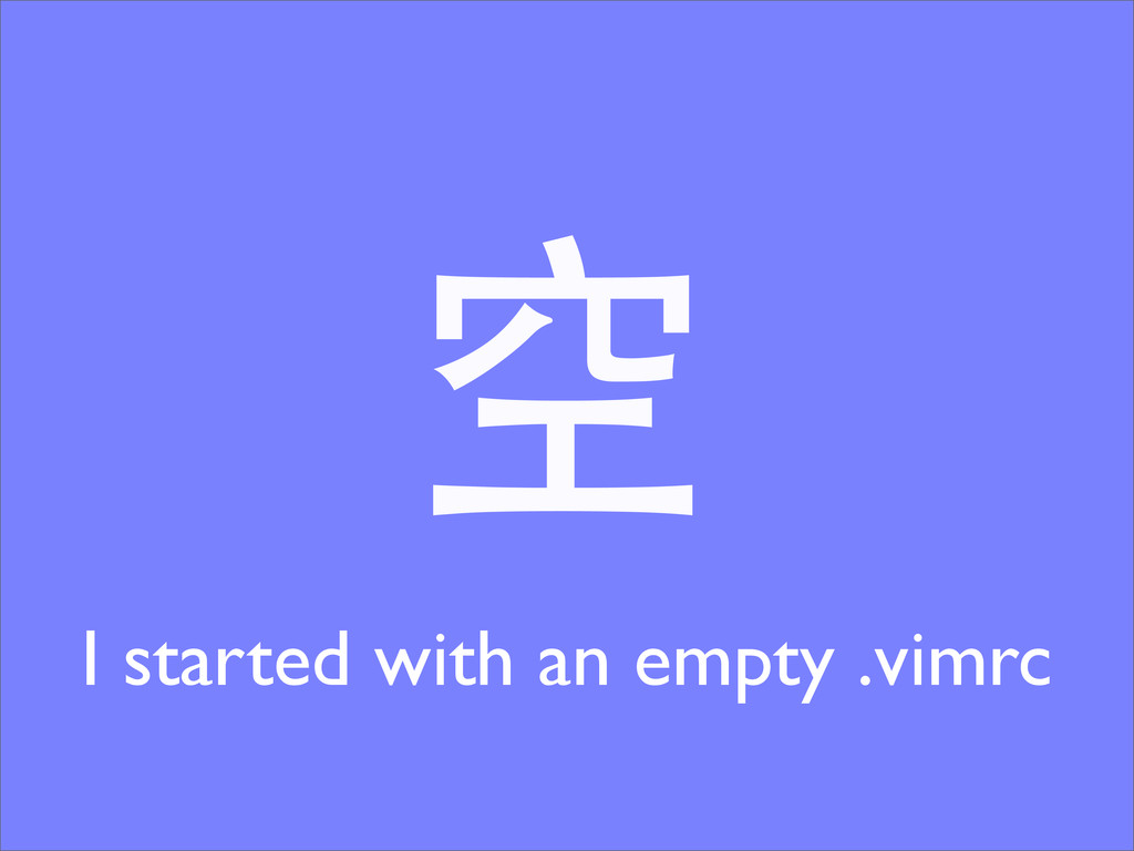 空 I started with an empty .vimrc