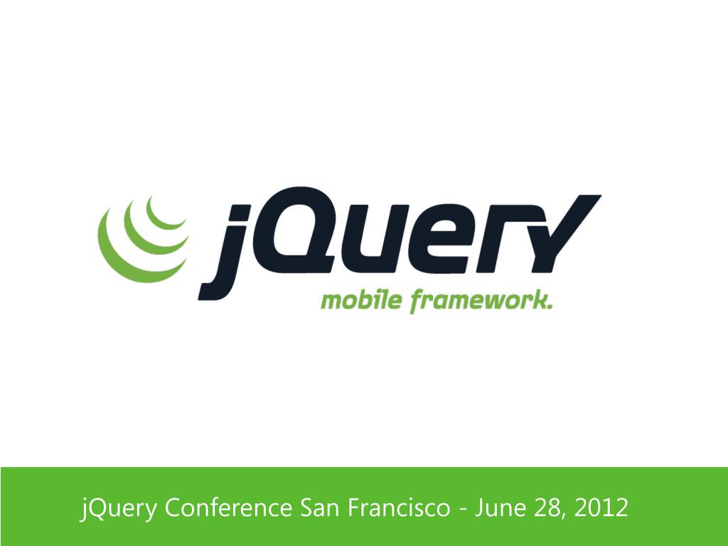 jQuery Conference San Francisco - June 28, 2012