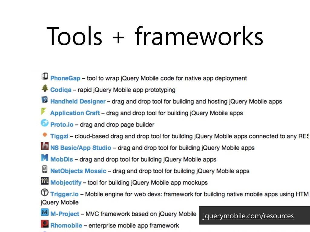 Tools + frameworks jquerymobile.com/resources