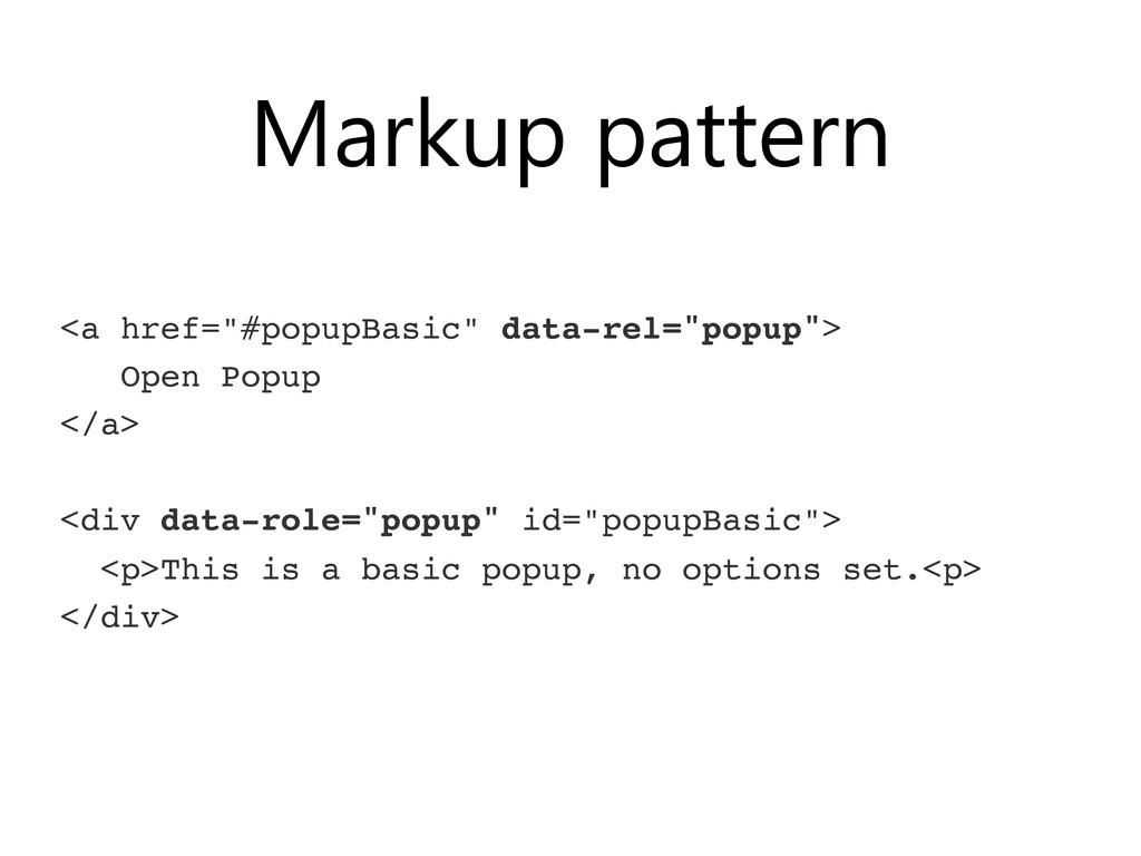 "Markup pattern <a href=""#popupBasic"" data-rel=""..."