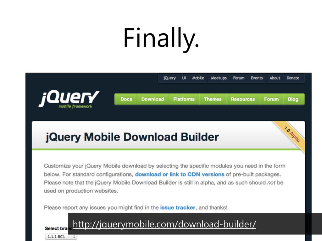 Finally. http://jquerymobile.com/download-build...
