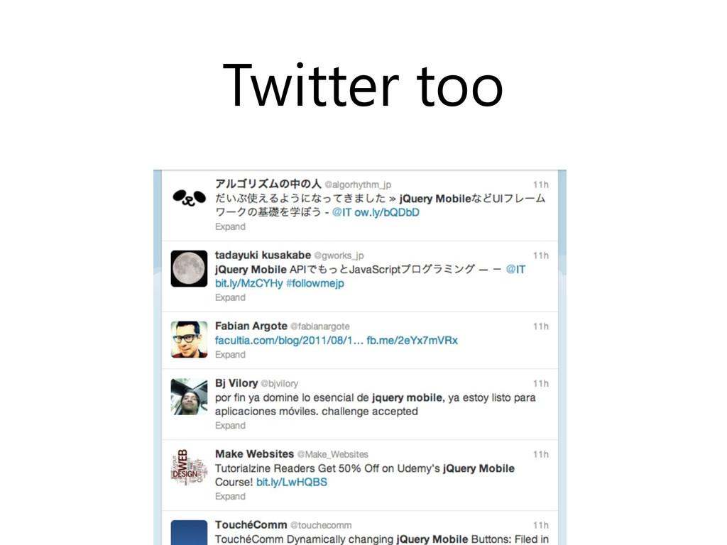 Twitter too