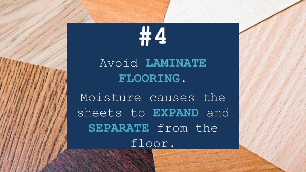 #4 Avoid LAMINATE FLOORING. Moisture causes the...