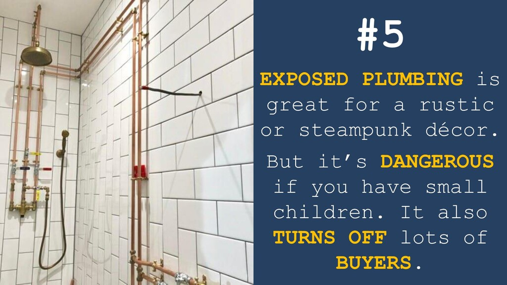 #5 EXPOSED PLUMBING is great for a rustic or st...