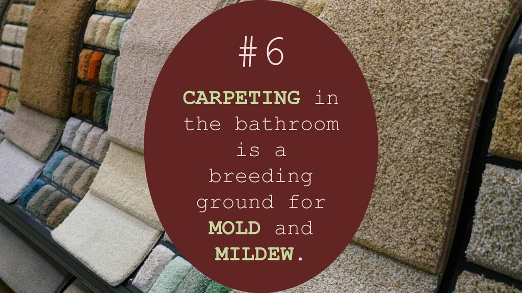 #6 CARPETING in the bathroom is a breeding grou...