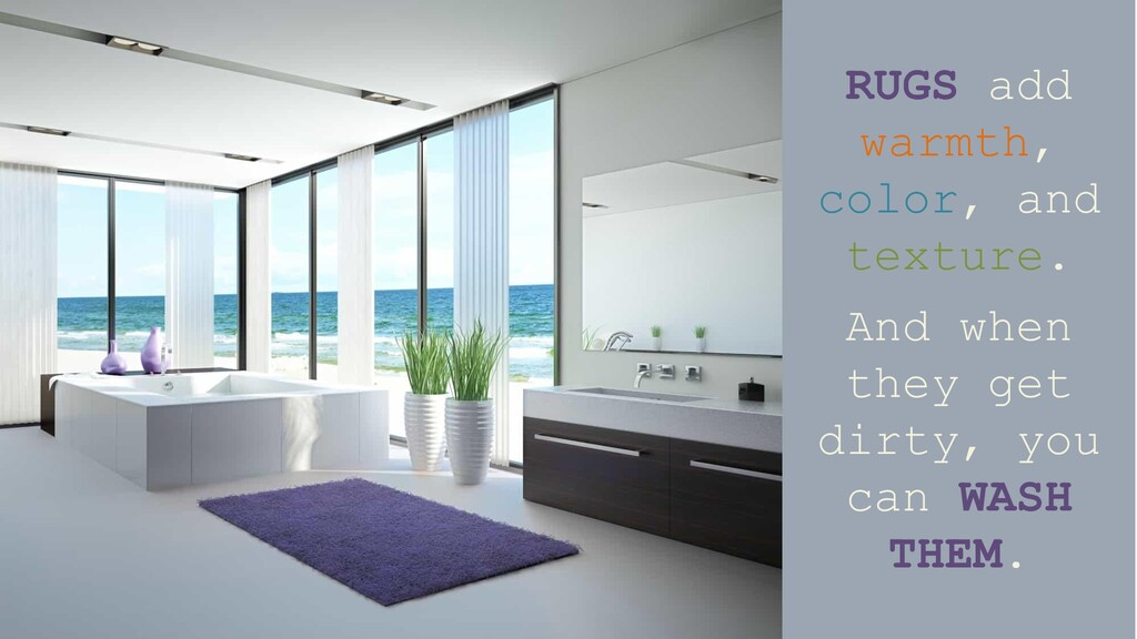 RUGS add warmth, color, and texture. And when t...