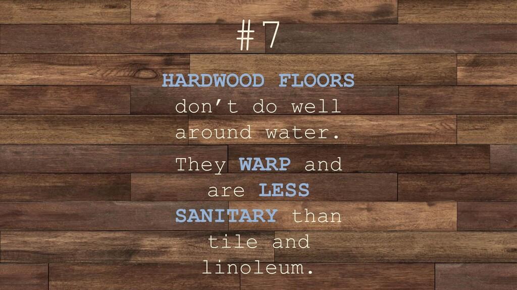 #7 HARDWOOD FLOORS don't do well around water. ...