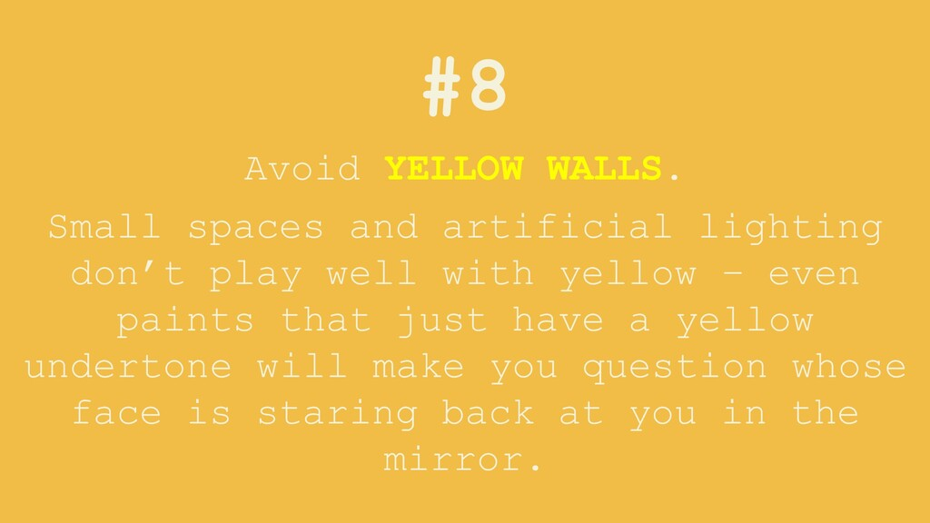 #8 Avoid YELLOW WALLS. Small spaces and artific...