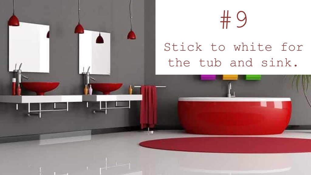 #9 Stick to white for the tub and sink.
