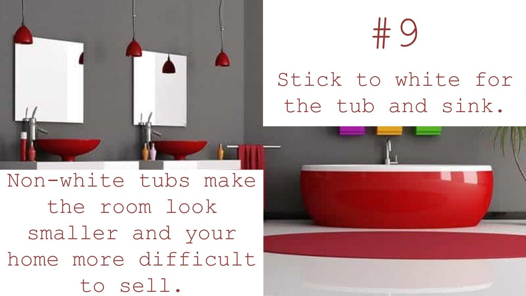 #9 Stick to white for the tub and sink. Non-whi...