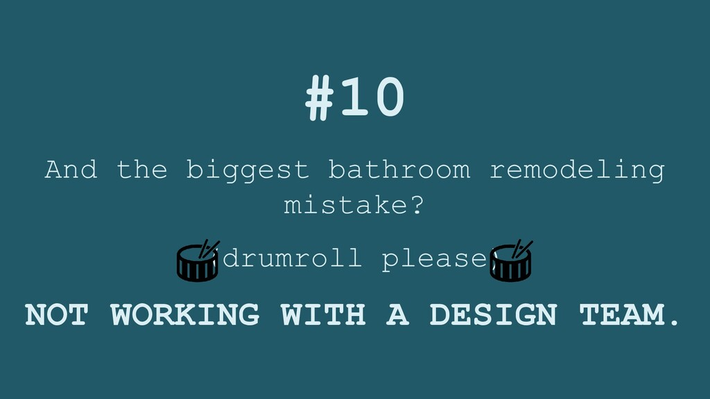 #10 And the biggest bathroom remodeling mistake...