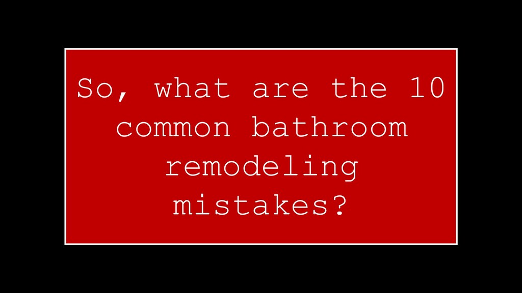 So, what are the 10 common bathroom remodeling ...