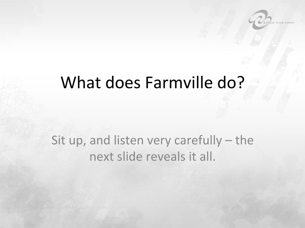 What does Farmville do?  Sit up,...