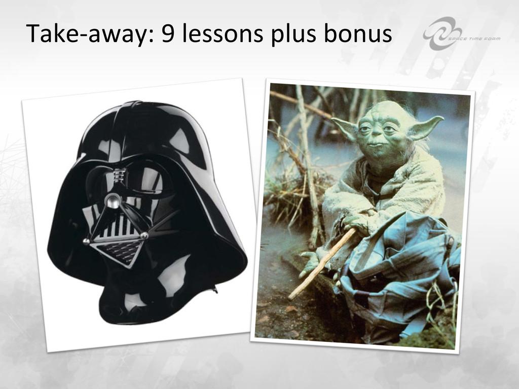 Take-‐away: 9 lessons plus bonus...