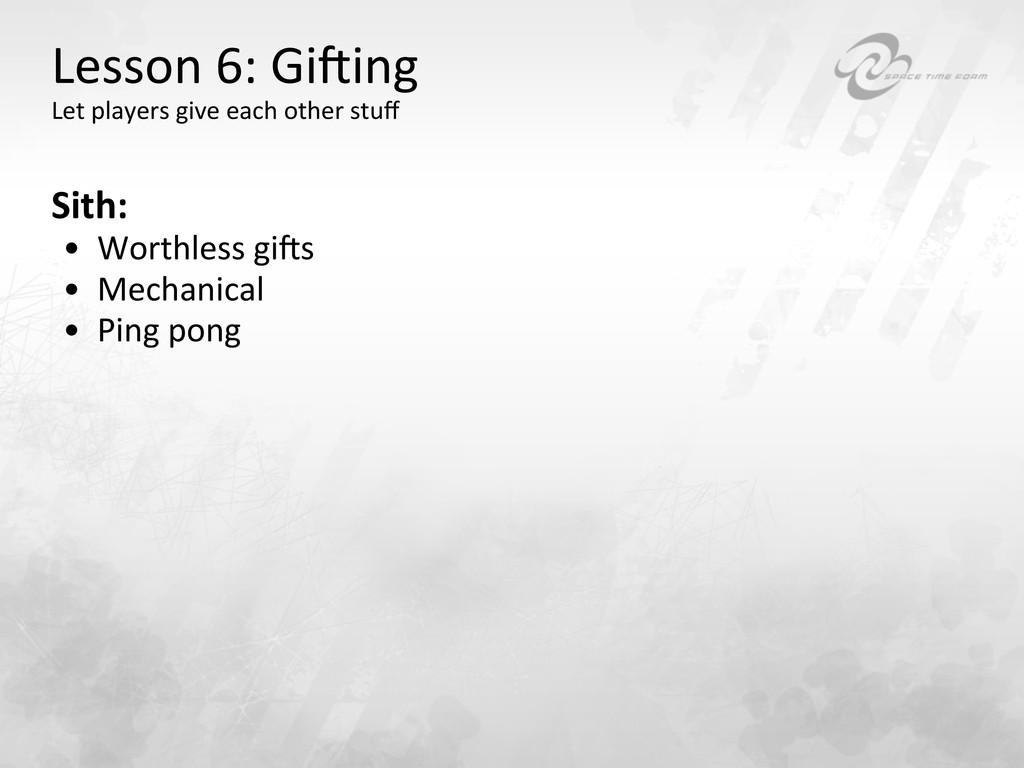 Lesson 6: Giying  Let players gi...