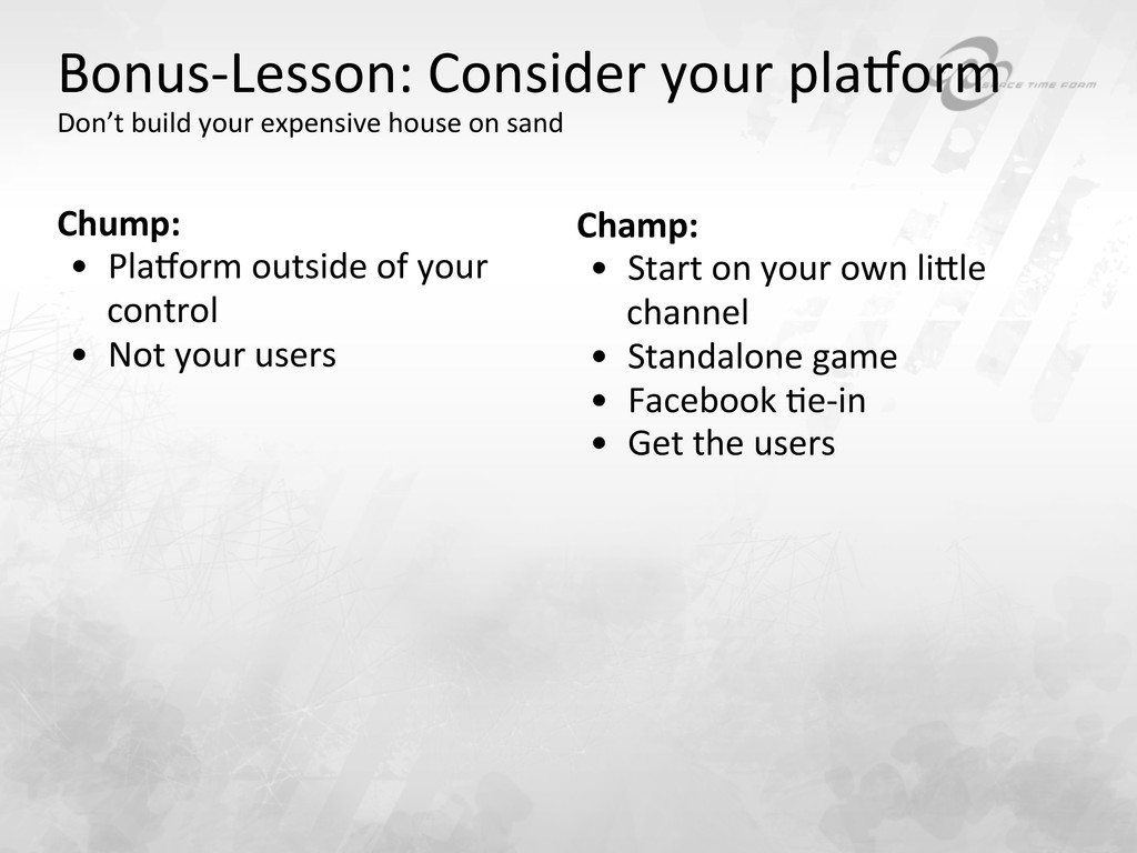 Bonus-‐Lesson: Consider your pla~orm...