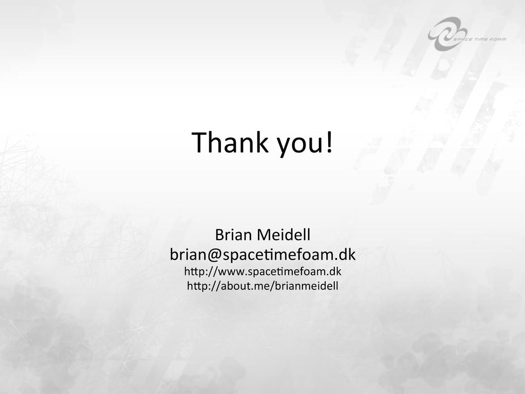 Thank you!  Brian Meidell  brian@sp...