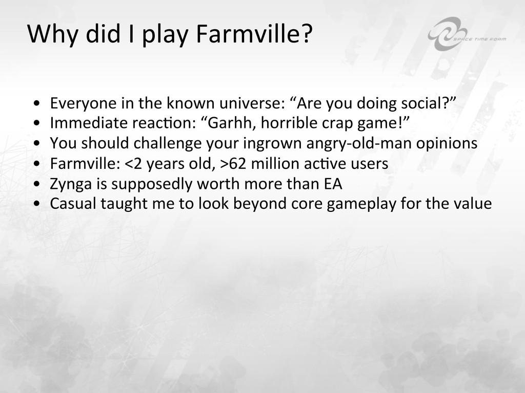 Why did I play Farmville?  • Ev...