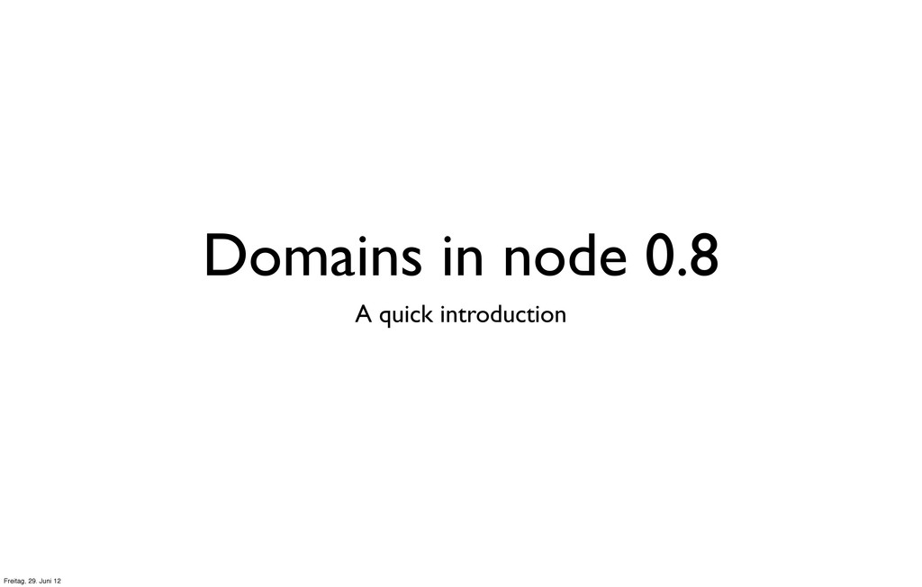 Domains in node 0.8 A quick introduction Freita...