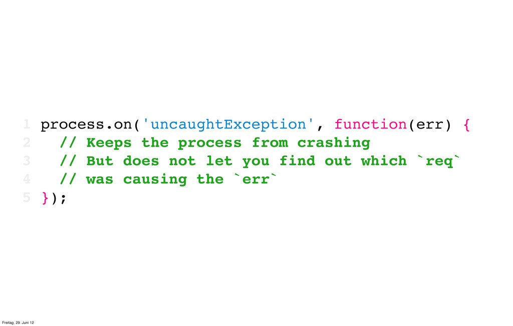 1 process.on('uncaughtException', function(err)...